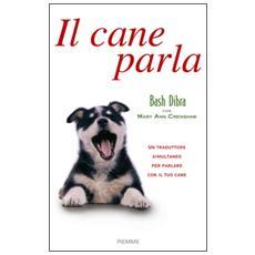 Il cane parla. Capire il linguaggio segreto del cane e comunicare con lui