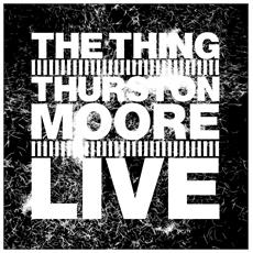 Thing With Thurston Moore (The) - Live