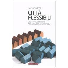 Città flessibili. Una rivoluzione per il governo dei centri urbani