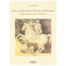 Politica e pensiero politico nell'Italia del Rinascimento. Dallo stato territoriale al Machiavelli