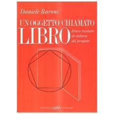 Un oggetto chiamato libro. Breve trattato di cultura del progetto