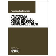 L'autonomia patrimoniale dei coniugi tra fondo patrimoniale e trust