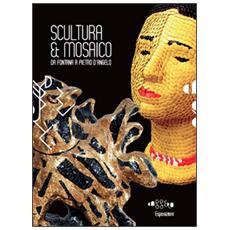 Scultura & mosaico. Da Fontana a Pietro D'Angelo. Tra XX e XXI secolo le metamorfosi della tessera nella scultura italiana