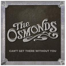 Osmonds (The) - Can't Get There Without You
