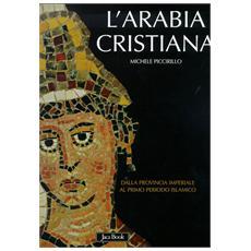 L'Arabia cristiana. Dalla provincia imperiale al primo periodo islamico