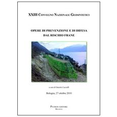 Opere di prevenzione e di difesa dal rischio frane. 23° Convegno nazionale Geosintetici (Bologna 2010)