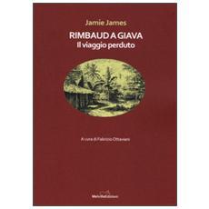 Rimbaud a Giava. Il viaggio perduto