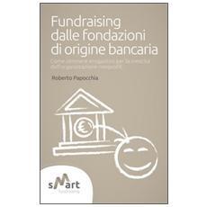 Fundraising dalle fondazioni di origine bancaria. Come ottenere erogazioni per la crescita dell'organizzazione nonprofit