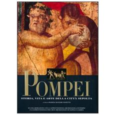 Pompei. Storia, vita e arte della città sepolta