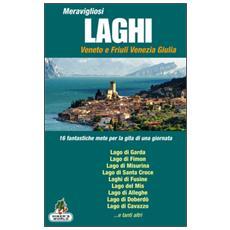 Meravigliosi laghi Veneto e Friuli Venezia Giulia. 16 fantastiche mete per la gita di una giornata