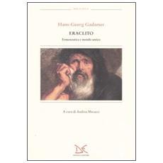 Eraclito. Ermeneutica e mondo antico