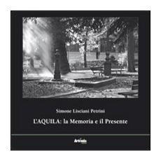 L'Aquila. La memoria e il presente