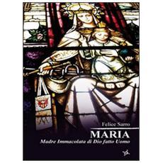 Maria. Madre Immacolata di Dio fatto uomo