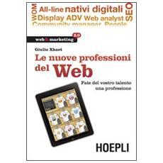 Le nuove professioni del web. Fate del vostro talento una professione