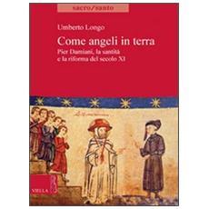 Come angeli in terra. Pier Damiani, la santità e la riforma del secolo XI