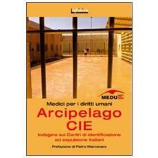 Arcipelago CIE. Indagine sui centri di identificazione ed espulsione italiani