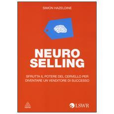 Neuro selling. Sfrutta il potere del cervello per diventare un venditore di successo