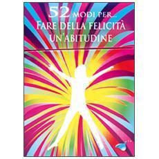 52 modi per. . . fare della felicit� un'abitudine. 52 carte