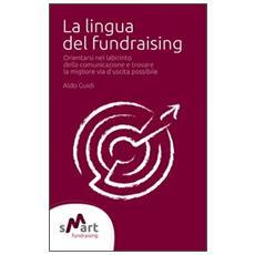 La lingua del fundraising. Orientarsi nel labirinto della comunicazione e trovare la migliore via possibile