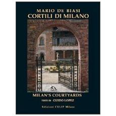 Cortili di Milano. Ediz. italiana e inglese