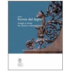 Forme del legno. Intagli e tarsie fra Gotico e Rinascimento