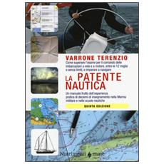 La patente nautica. Come superare l'esame per il comando delle imbarcazioni a vela e a motore, entro le 12 miglia e senza limiti, e imparare a navigare