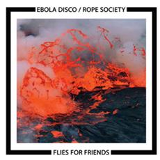 Ebola Disco / Rope Society - Flies For Friends