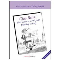 Ciao Bella! Your guide to a fairytable wedding in Italy. Con DVD. Ediz. italiana