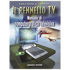 Pennello Tv. Manuale di computergrafica (Il)