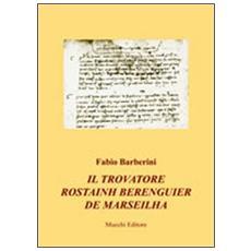 Il trovatore Rostainh Berenguier de Marseilha