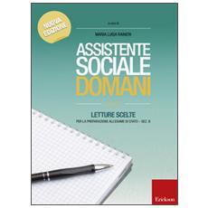 Assistente sociale domani. Letture scelte per la preparazione all'esame di Stato. Sez. B. Vol. 1