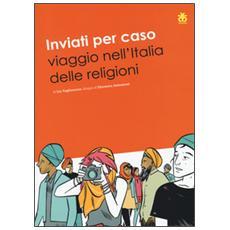 Inviati per caso. Viaggio nell'Italia delle religioni