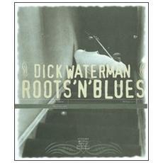 Roots'n'blues. Ediz. italiana e inglese