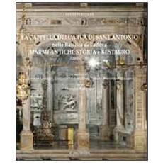 La cappella dell'arca di Sant'Antonio nella basilica di Padova. Marmi antichi, storia e restauro