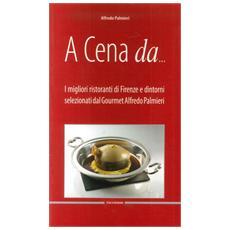 A cena da. . . I migliori ristoranti di Firenze e dintorni selezionati dal gourmet Alfredo Pamieri. Ediz. multilingue