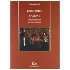 Territorio o nazione. Riforma e dissoluzione dello spazio imperiale in Ecuador 1765-1830