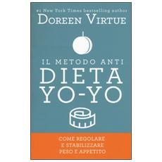Metodo anti dieta yo-yo. Come regolare e stabilizzare peso e appetito (Il)