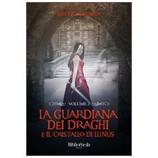 La guardiana dei draghi e il cristallo di Lunus. Vol. 2