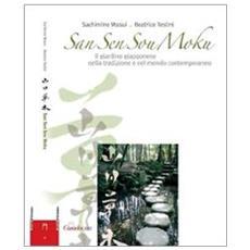 San sen sou moku. Il giardino giapponese nella tradizione e nel mondo contemporaneo