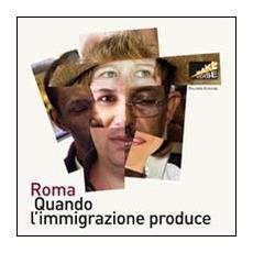 Roma. Quando l'immigrazione produce