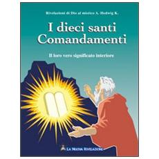 I dieci santi comandamenti. Il loro vero significato interiore