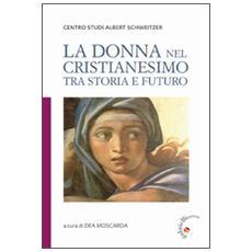 La donna nel cristianesimo tra storia e futuro
