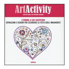 Art activity. L'amore a san Valentino. Ispirazioni e disegni per celebrare la festa degli innamorati
