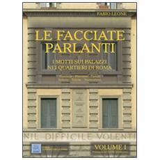 Le facciate parlanti. Vol. 1: I motti sui palazzi nei quartieri di Roma.