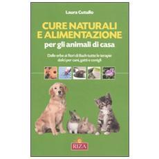 Cure naturali e alimentazione per gli animali di casa. Dalle erbe ai fiori di Bach tutte le terapie dolci per cani, gatti e conigli