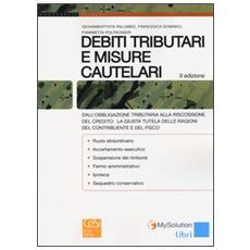 Debiti tributari e misure cautelari. Dall'obbligazione tributaria alla riscossione del credito: la giusta tutela delle ragioni del contribuente e del fisco