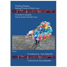 Thinking singing. Selected poems of Hank LazerPensando cantando. Poesie scelte di Hank Lazer