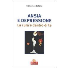 Ansia e depressione. La cura è dentro di te