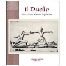 Il duello. Storia, diritto, costume, legislazione
