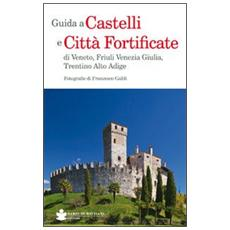 Guida a castelli e città fortificate di Veneto, Friuli Venezia Giulia, Trentino Alto Adige